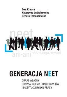 Generacja NEET. Obraz własny, doświadczenia pracodawców i instytucji rynku pracy