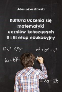 Kultura uczenia się matematyki uczniów kończących II i III etap edukacyjny