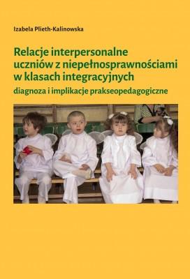 Relacje interpersonalne uczniów z niepełnosprawnościami w klasach integracyjnych: diagnoza i implikacje prakseopedagogiczne